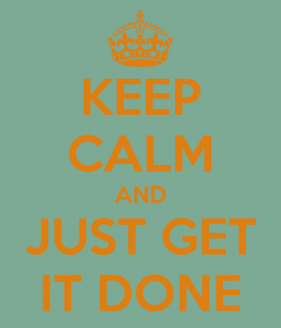 keep-calm-and-just-get-it-done